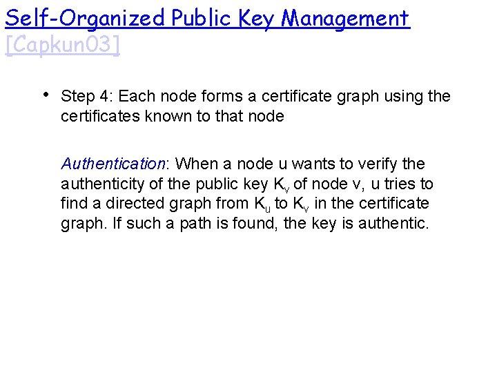 Self-Organized Public Key Management [Capkun 03] • Step 4: Each node forms a certificate