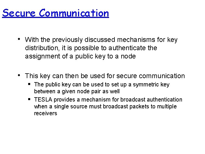Secure Communication • With the previously discussed mechanisms for key distribution, it is possible