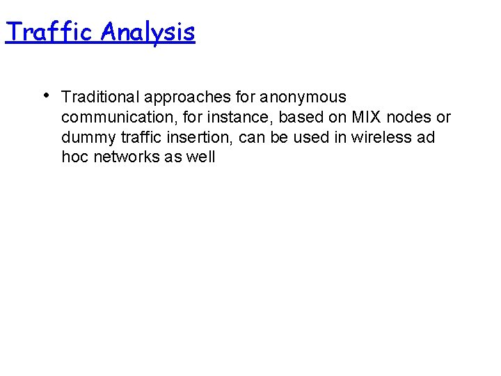 Traffic Analysis • Traditional approaches for anonymous communication, for instance, based on MIX nodes