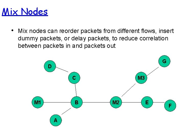 Mix Nodes • Mix nodes can reorder packets from different flows, insert dummy packets,