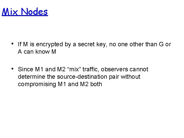 Mix Nodes • If M is encrypted by a secret key, no one other