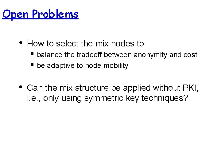 Open Problems • How to select the mix nodes to § balance the tradeoff