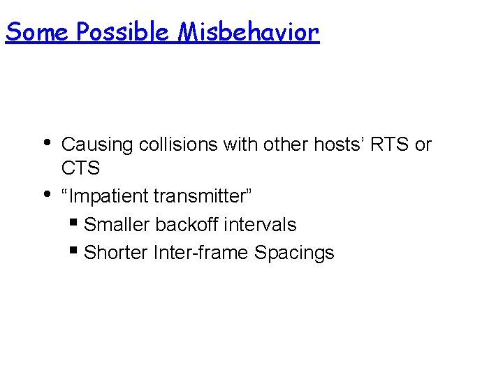 """Some Possible Misbehavior • • Causing collisions with other hosts' RTS or CTS """"Impatient"""