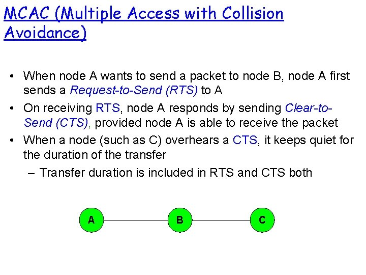 MCAC (Multiple Access with Collision Avoidance) • When node A wants to send a