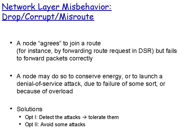 """Network Layer Misbehavior: Drop/Corrupt/Misroute • A node """"agrees"""" to join a route (for instance,"""