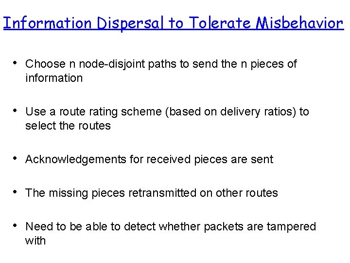 Information Dispersal to Tolerate Misbehavior • Choose n node-disjoint paths to send the n