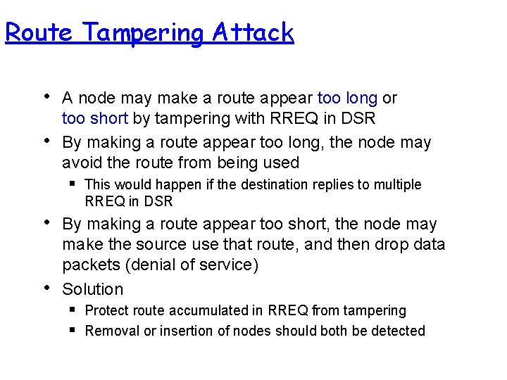 Route Tampering Attack • • A node may make a route appear too long