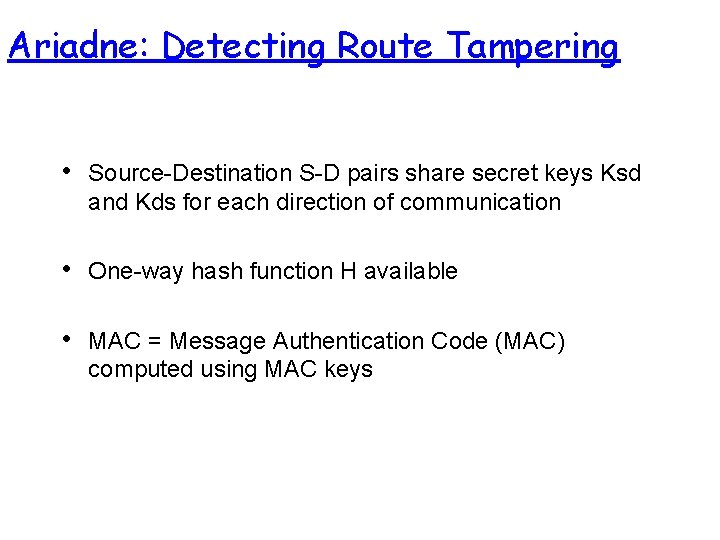 Ariadne: Detecting Route Tampering • Source-Destination S-D pairs share secret keys Ksd and Kds