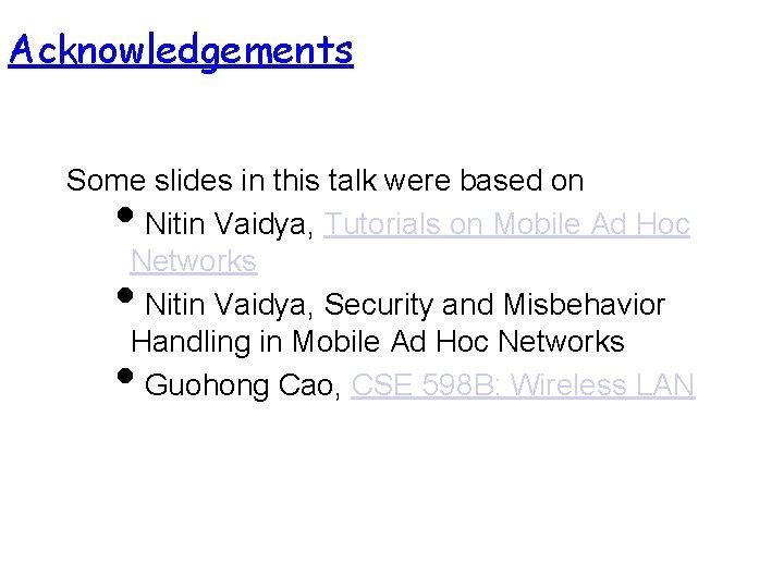 Acknowledgements Some slides in this talk were based on i. Nitin Vaidya, Tutorials on