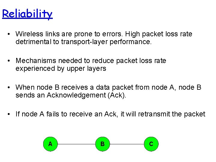 Reliability • Wireless links are prone to errors. High packet loss rate detrimental to