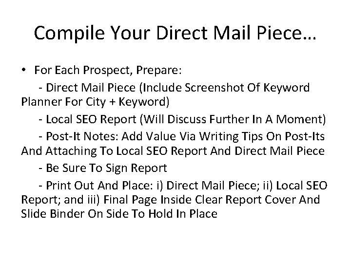 Compile Your Direct Mail Piece… • For Each Prospect, Prepare: - Direct Mail Piece
