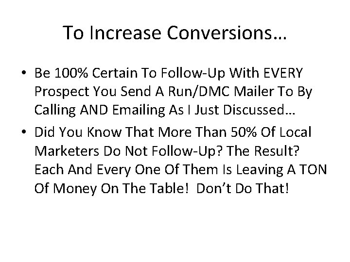 To Increase Conversions… • Be 100% Certain To Follow-Up With EVERY Prospect You Send