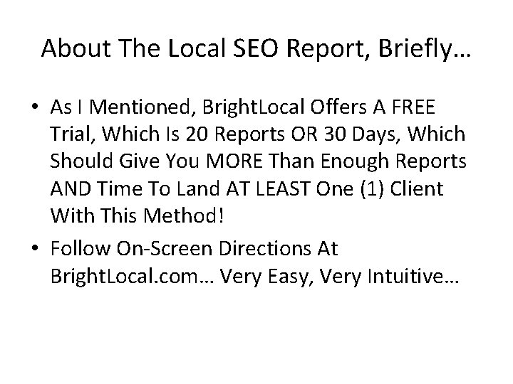 About The Local SEO Report, Briefly… • As I Mentioned, Bright. Local Offers A