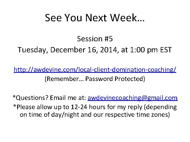 See You Next Week… Session #5 Tuesday, December 16, 2014, at 1: 00 pm