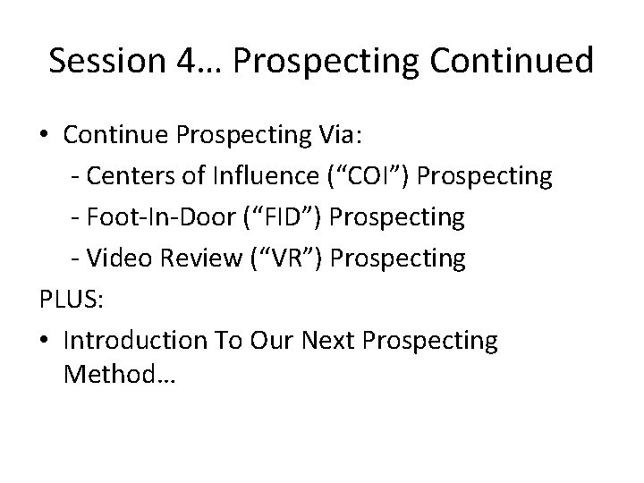 """Session 4… Prospecting Continued • Continue Prospecting Via: - Centers of Influence (""""COI"""") Prospecting"""