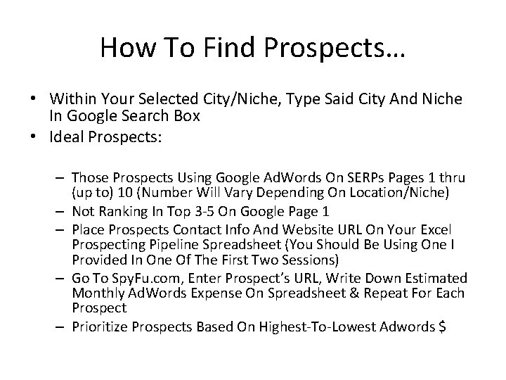 How To Find Prospects… • Within Your Selected City/Niche, Type Said City And Niche