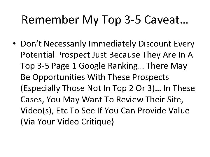 Remember My Top 3 -5 Caveat… • Don't Necessarily Immediately Discount Every Potential Prospect