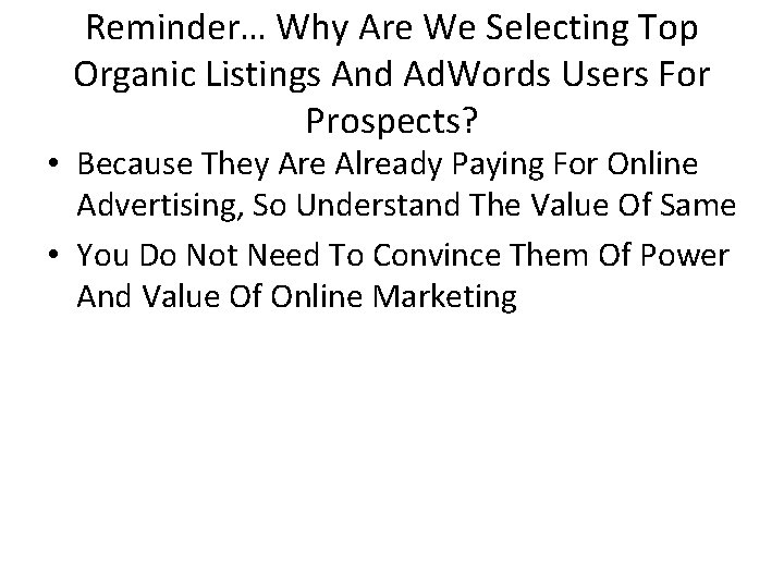 Reminder… Why Are We Selecting Top Organic Listings And Ad. Words Users For Prospects?