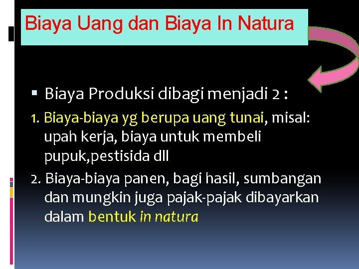 Biaya Uang dan Biaya In Natura Biaya Produksi dibagi menjadi 2 : 1. Biaya-biaya