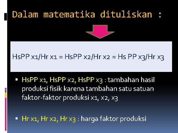 Dalam matematika dituliskan : Hs. PP x 1/Hr x 1 = Hs. PP x