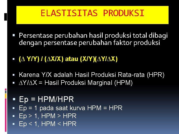 ELASTISITAS PRODUKSI Persentase perubahan hasil produksi total dibagi dengan persentase perubahan faktor produksi (∆