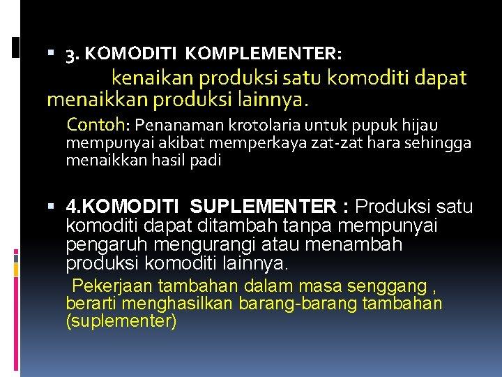 3. KOMODITI KOMPLEMENTER: kenaikan produksi satu komoditi dapat menaikkan produksi lainnya. Contoh: Penanaman