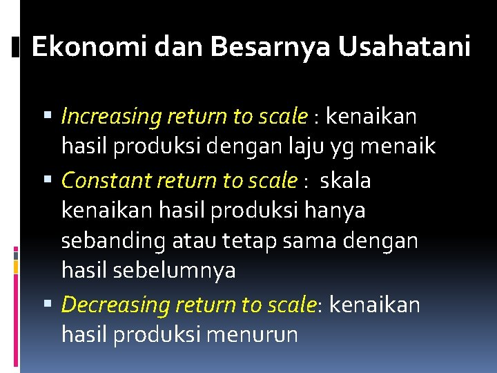 Ekonomi dan Besarnya Usahatani Increasing return to scale : kenaikan hasil produksi dengan laju