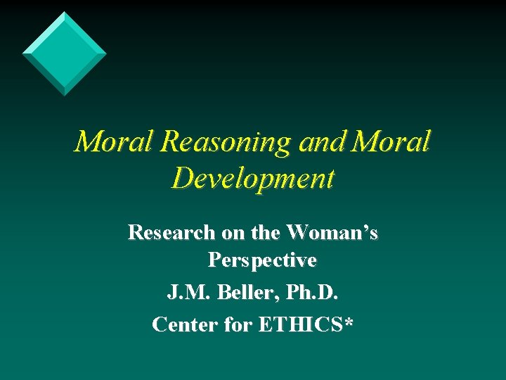 Moral Reasoning and Moral Development Research on the Woman's Perspective J. M. Beller, Ph.