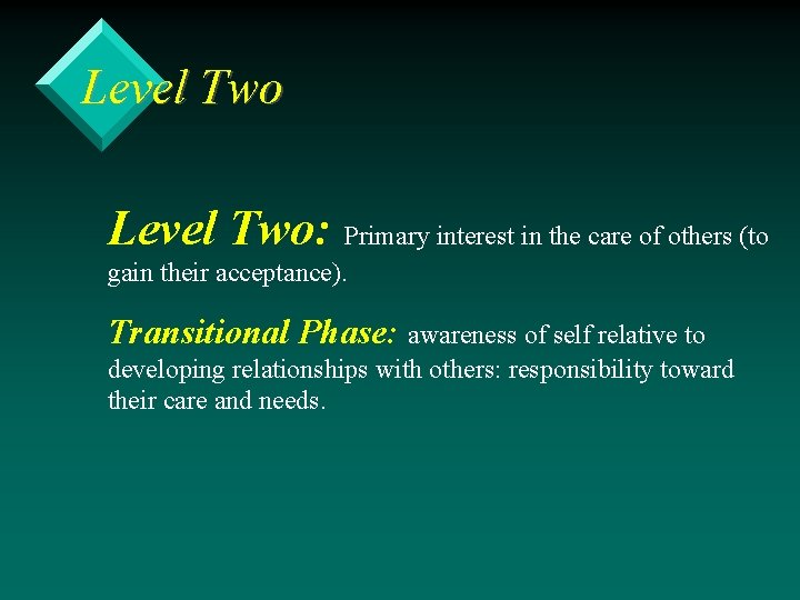 Level Two: Primary interest in the care of others (to gain their acceptance). Transitional