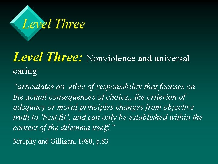 "Level Three: Nonviolence and universal caring ""articulates an ethic of responsibility that focuses on"