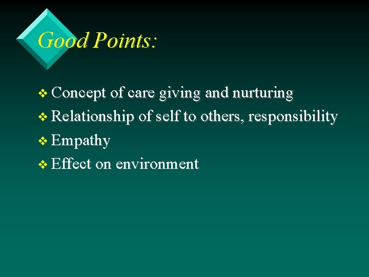 Good Points: v Concept of care giving and nurturing v Relationship of self to