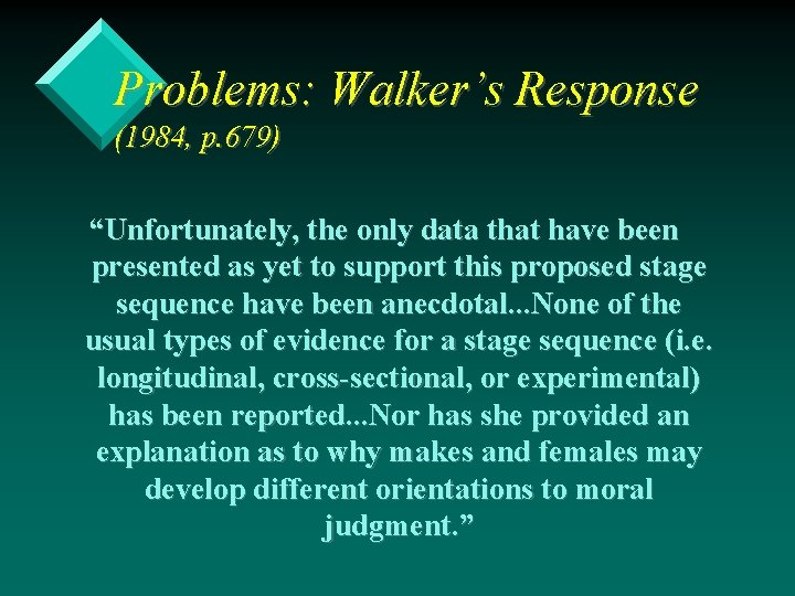 "Problems: Walker's Response (1984, p. 679) ""Unfortunately, the only data that have been presented"