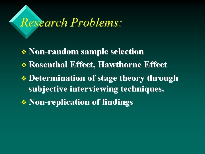 Research Problems: v Non-random sample selection v Rosenthal Effect, Hawthorne Effect v Determination of
