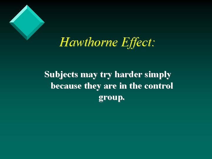 Hawthorne Effect: Subjects may try harder simply because they are in the control group.