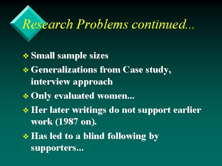 Research Problems continued. . . v Small sample sizes v Generalizations from Case study,