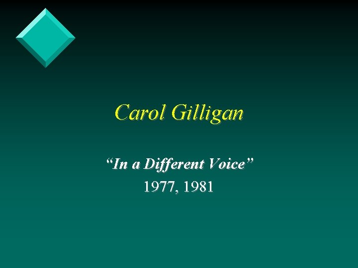 "Carol Gilligan ""In a Different Voice"" 1977, 1981"