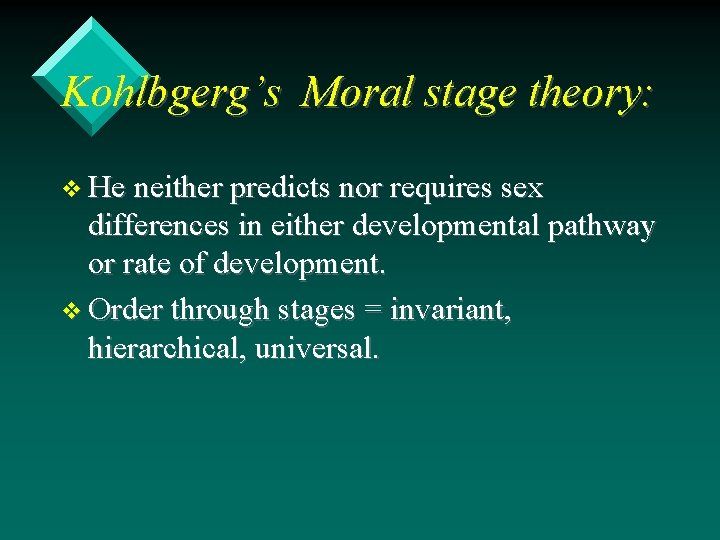 Kohlbgerg's Moral stage theory: v He neither predicts nor requires sex differences in either