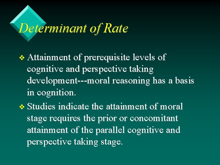 Determinant of Rate v Attainment of prerequisite levels of cognitive and perspective taking development---moral