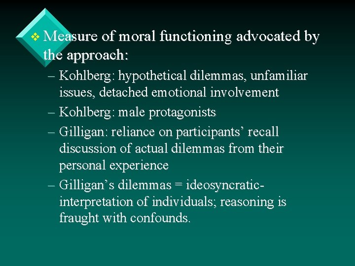 v Measure of moral functioning advocated by the approach: – Kohlberg: hypothetical dilemmas, unfamiliar