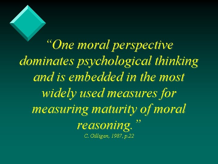 """One moral perspective dominates psychological thinking and is embedded in the most widely used"