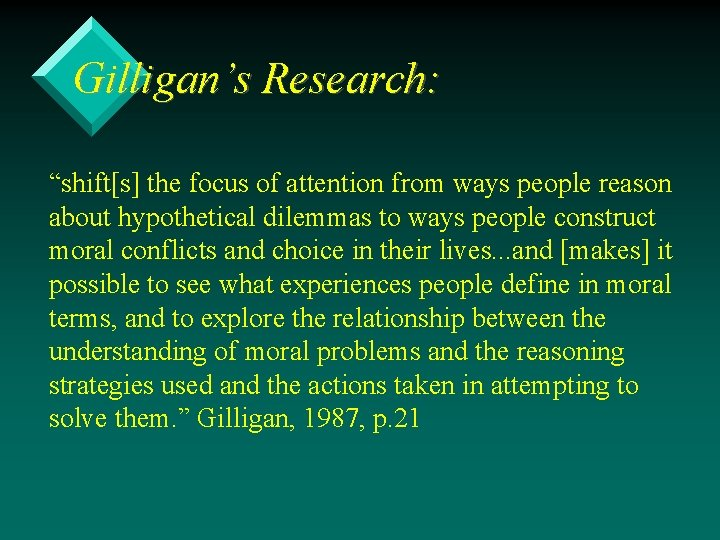 "Gilligan's Research: ""shift[s] the focus of attention from ways people reason about hypothetical dilemmas"