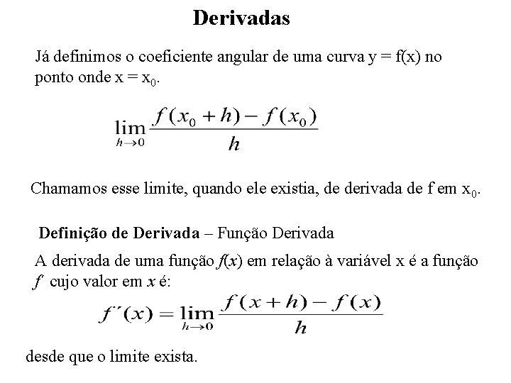 Derivadas Já definimos o coeficiente angular de uma curva y = f(x) no ponto