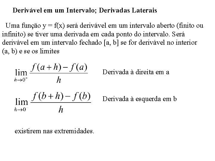 Derivável em um Intervalo; Derivadas Laterais Uma função y = f(x) será derivável em
