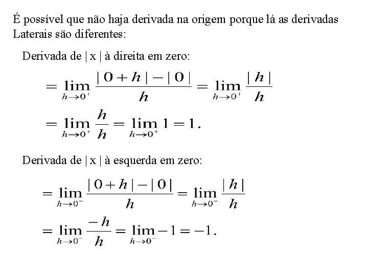 É possível que não haja derivada na origem porque lá as derivadas Laterais são