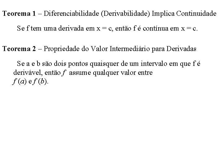 Teorema 1 – Diferenciabilidade (Derivabilidade) Implica Continuidade Se f tem uma derivada em x