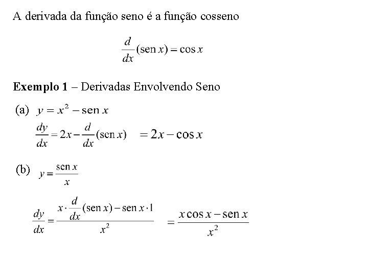 A derivada da função seno é a função cosseno Exemplo 1 – Derivadas Envolvendo