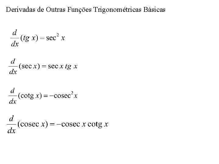 Derivadas de Outras Funções Trigonométricas Básicas