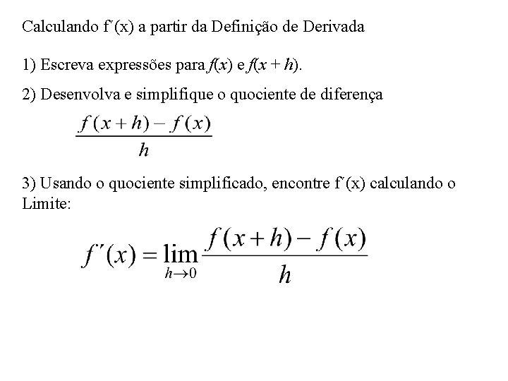 Calculando f´(x) a partir da Definição de Derivada 1) Escreva expressões para f(x) e