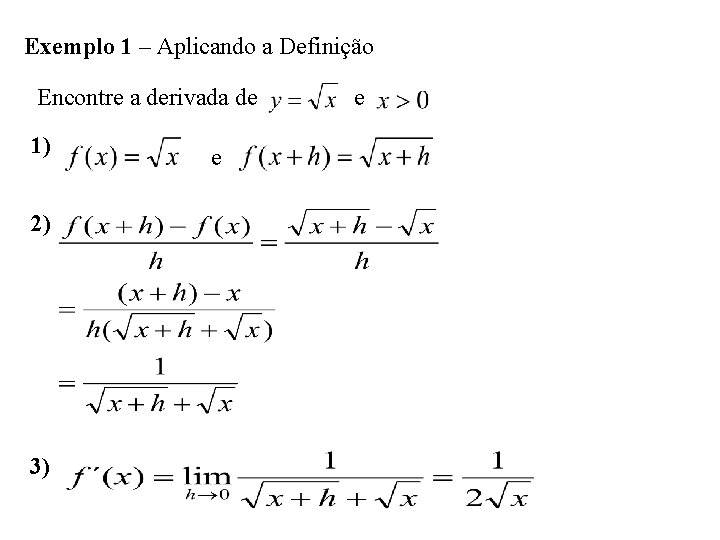 Exemplo 1 – Aplicando a Definição Encontre a derivada de 1) 2) 3) e