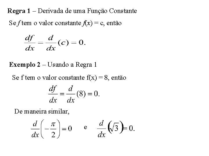 Regra 1 – Derivada de uma Função Constante Se f tem o valor constante